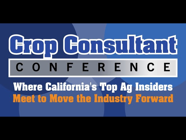 The 2021 Crop Consultant Conference: Where California's Top Ag Insiders Meet to Move the Industry Forward
